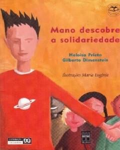 1º Bimestre  Mano Descobre a Solidariedade, de Heloisa Prieto e Gilberto Dimenstein. Editora Ática. 48 páginas. Coleção Cidadão-Aprendiz.