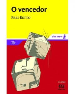3º Bimestre  O Vencedor, de Frei Betto. Editora Ática. 168 páginas. Coleção Sinal Aberto.